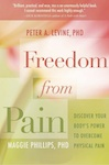 Freedom From Pain: Discover your Body's Power to Overcome Physical Pain by Peter A. Levine