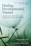 Healing Developmental Trauma How Early Trauma Affects Self-Regulation, Self-Image and the Capacity for Relationship by Laurence Heller PhD and Aline LaPierre, PsyD